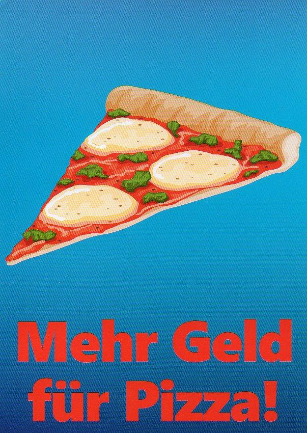 Mehr geld für Pizza.